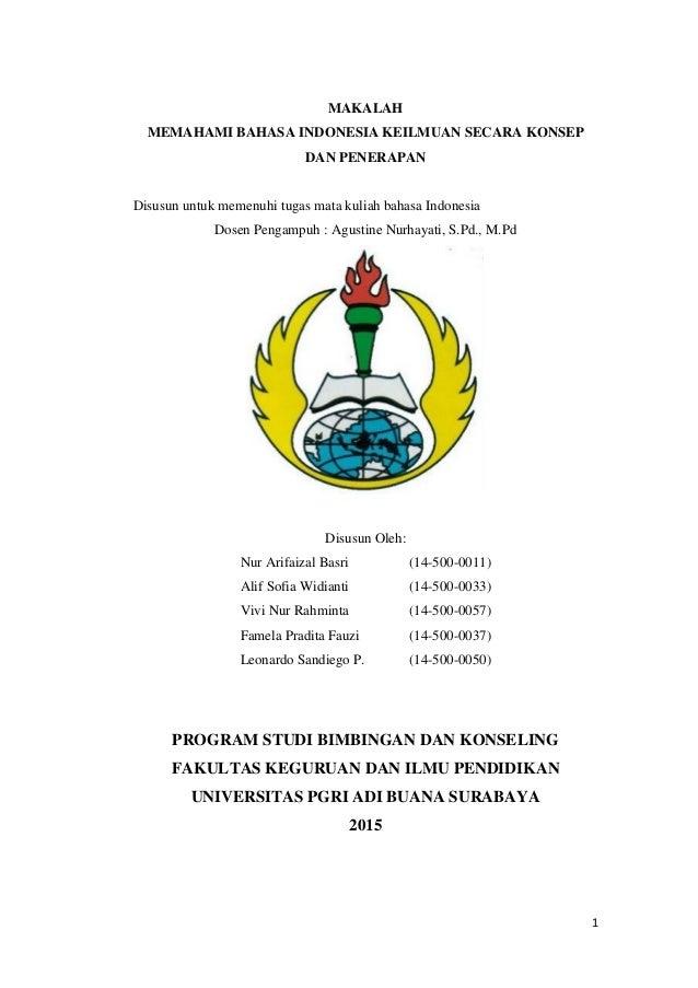 1 MAKALAH MEMAHAMI BAHASA INDONESIA KEILMUAN SECARA KONSEP DAN PENERAPAN Disusun untuk memenuhi tugas mata kuliah bahasa I...
