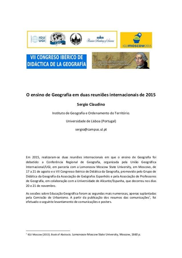 O ensino de Geografia em duas reuniões internacionais de 2015 Sergio Claudino Instituto de Geografia e Ordenamento do Terr...