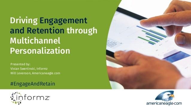 Driving Engagement and Retention through Multichannel Personalization Presented by: Vivian Swertinski, Informz Will Levens...