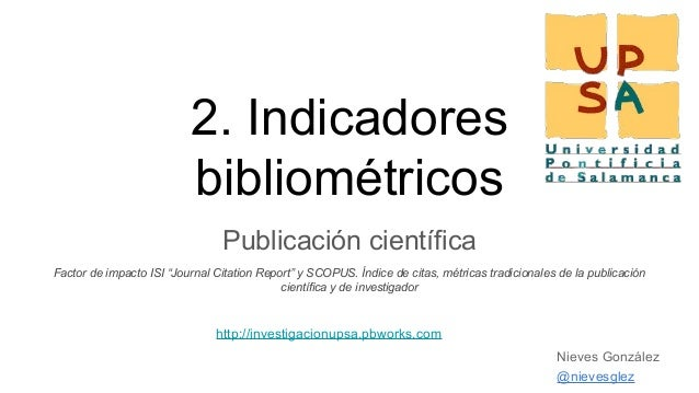 """2. Indicadores bibliométricos Publicación científica Factor de impacto ISI """"Journal Citation Report"""" y SCOPUS. Índice de c..."""