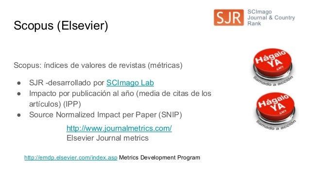 SCImago Journal Rank (SJR) Está construido como una variación del Eigenfactor, y se inspira en el PageRank de Google para ...
