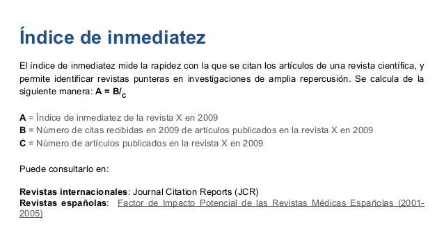 Índice H (Investigador) El índice H de Hirsch es un indicador que se basa en el número de citas recibidas y permite evalua...