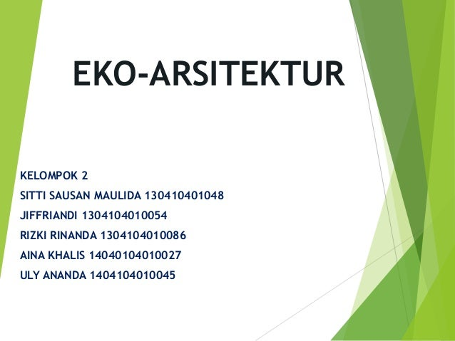EKO-ARSITEKTUR KELOMPOK 2 SITTI SAUSAN MAULIDA 130410401048 JIFFRIANDI 1304104010054 RIZKI RINANDA 1304104010086 AINA KHAL...