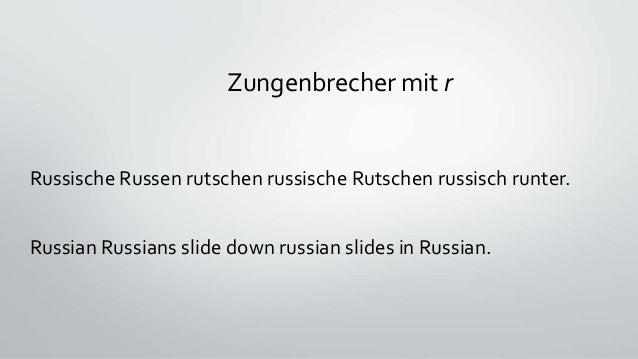 Zungenbrecher mit r Russische Russen rutschen russische Rutschen russisch runter. Russian Russians slide down russian slid...