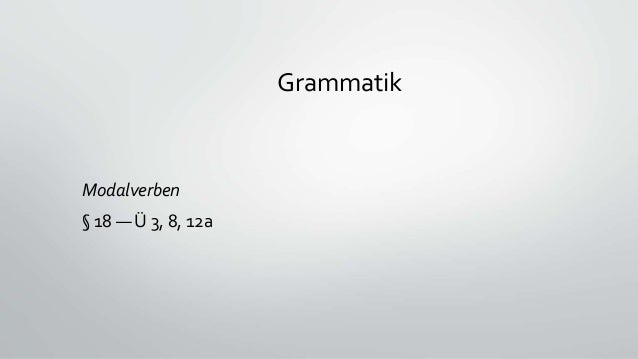 Grammatik Modalverben § 18 — Ü 3, 8, 12a