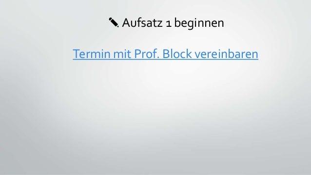 ✎ Aufsatz 1 beginnen Termin mit Prof. Block vereinbaren