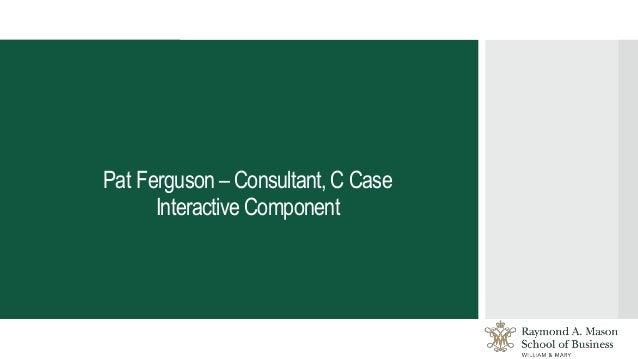 Pat Ferguson – Consultant, C Case Interactive Component