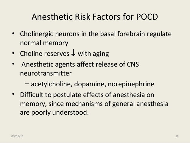 Anesthetic Risk Factors for POCD • Cholinergic neurons in the basal forebrain regulate normal memory • Choline reserves ↓ ...