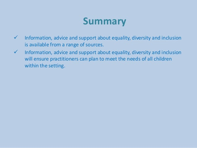 identify a range of sources of information advice and support about diversity equality and inclusion Pp unit 4 1 • equality • diversity • inclusion • discrimination - outline at least 5 ac 31 identify sources of information, advice and support about.