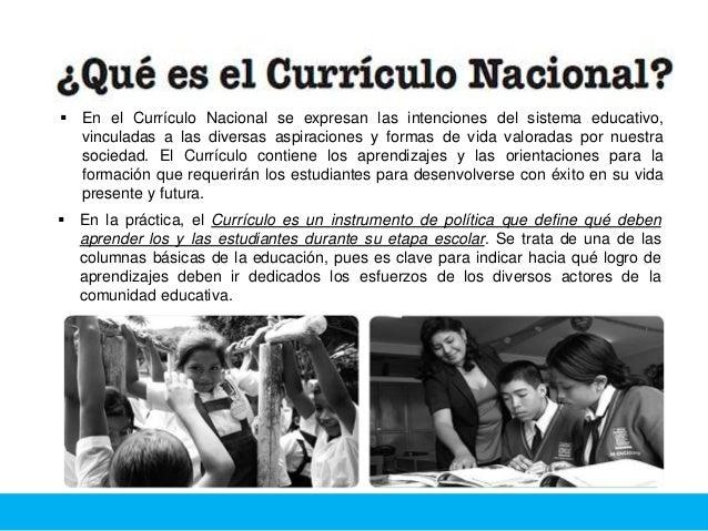  En el Currículo Nacional se expresan las intenciones del sistema educativo, vinculadas a las diversas aspiraciones y for...