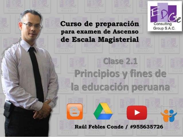 Curso de preparación para examen de Ascenso de Escala Magisterial Clase 2.1 Principios y fines de la educación peruana Raú...