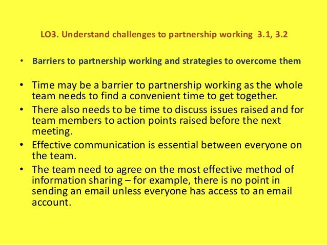 identify barriers to partnership working 12 identify who relevant partners would be in own work setting 13 define the characteristics of effective partnership working 14 identify barriers to partnership working.