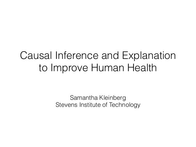 Causal Inference and Explanation to Improve Human Health Samantha Kleinberg Stevens Institute of Technology