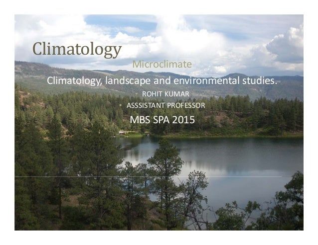 Climatology Microclimate Climatology,landscapeandenvironmentalstudies. • ROHITKUMAR • ASSSISTANTPROFESSOR MBSSPA20...