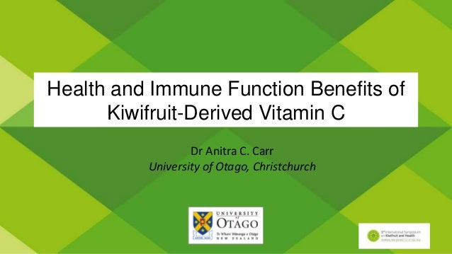 Health and Immune Function Benefits of Kiwifruit-Derived Vitamin C Dr Anitra C. Carr University of Otago, Christchurch