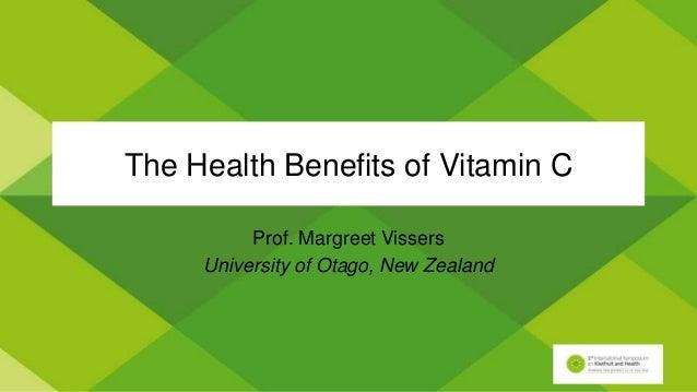 The Health Benefits of Vitamin C Prof. Margreet Vissers University of Otago, New Zealand