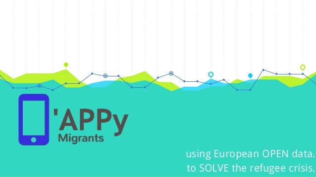 using European OPEN data. to SOLVE the refugee crisis.