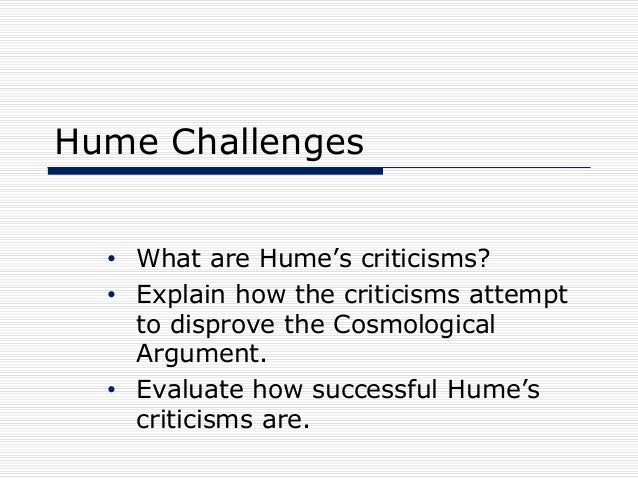 Hume Challenges • What are Hume's criticisms? • Explain how the criticisms attempt to disprove the Cosmological Argument. ...