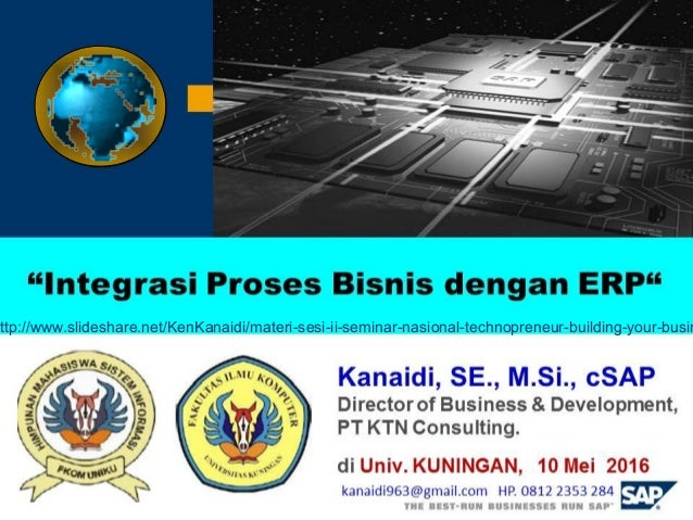 "Kanaidi, SE., M.Si., cSAP Direct Business & Development, PT K Consulting. di Univ. KUNINGAN, 10 Mei 2016 ""Integrasi Proses..."