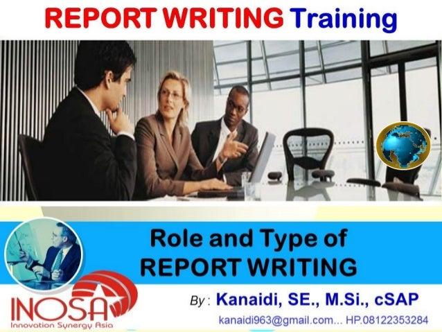 11 Jakarta By : Kanaidi, SE., M.Si., cSAP 27-28 Role and Type of REPORT WRITING