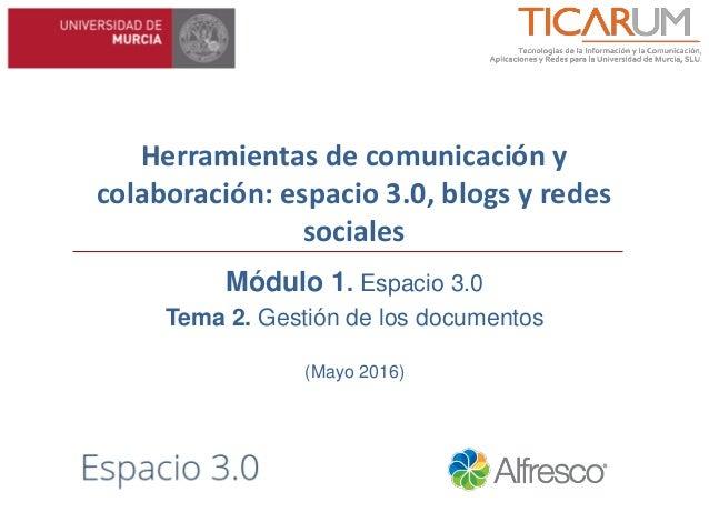 Herramientas de comunicación y colaboración: espacio 3.0, blogs y redes sociales Módulo 1. Espacio 3.0 Tema 2. Gestión de ...