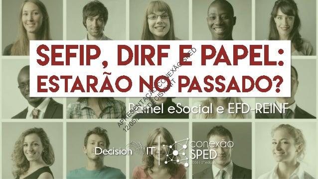 Painel eSocial e EFD-REINFAPR ESEN TAÇ ÃO C O N EXÃO SPED 12/05/2016.D EC ISIO N IT