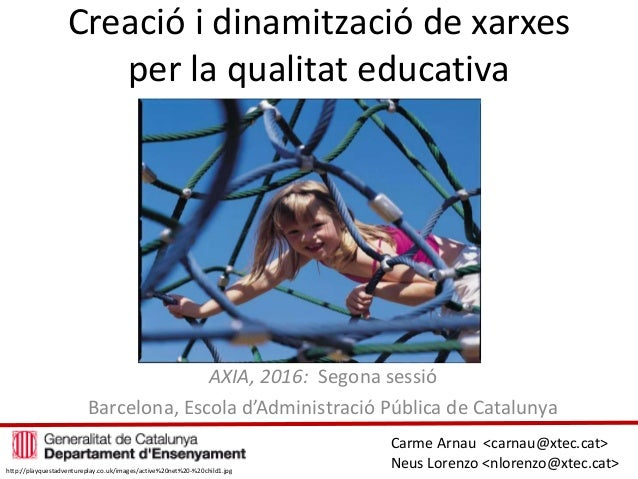 Creació i dinamització de xarxes per la qualitat educativa AXIA, 2016: Segona sessió Barcelona, Escola d'Administració Púb...