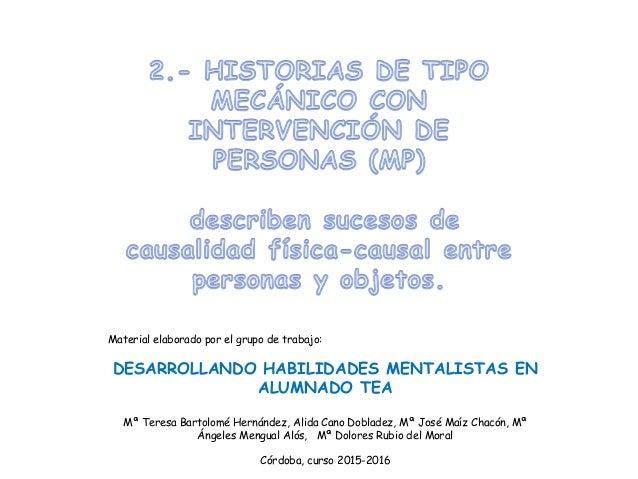 Material elaborado por el grupo de trabajo: DESARROLLANDO HABILIDADES MENTALISTAS EN ALUMNADO TEA Mª Teresa Bartolomé Hern...