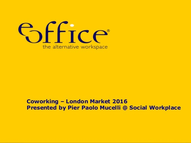 Coworking – London Market 2016 Presented by Pier Paolo Mucelli @ Social Workplace