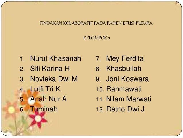 TINDAKAN KOLABORATIF PADA PASIEN EFUSI PLEURA KELOMPOK 2 1. Nurul Khasanah 2. Siti Karina H 3. Novieka Dwi M 4. Lutfi Tri ...