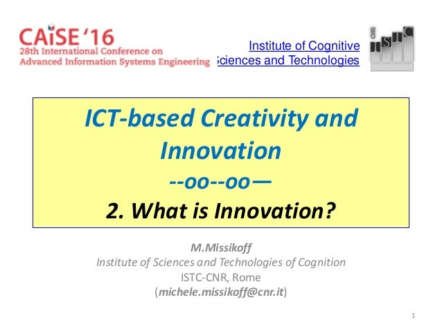 1 ICT-based Creativity and Innovation --oo--oo— 2. What is Innovation? M.Missikoff Institute of Sciences and Technologies ...