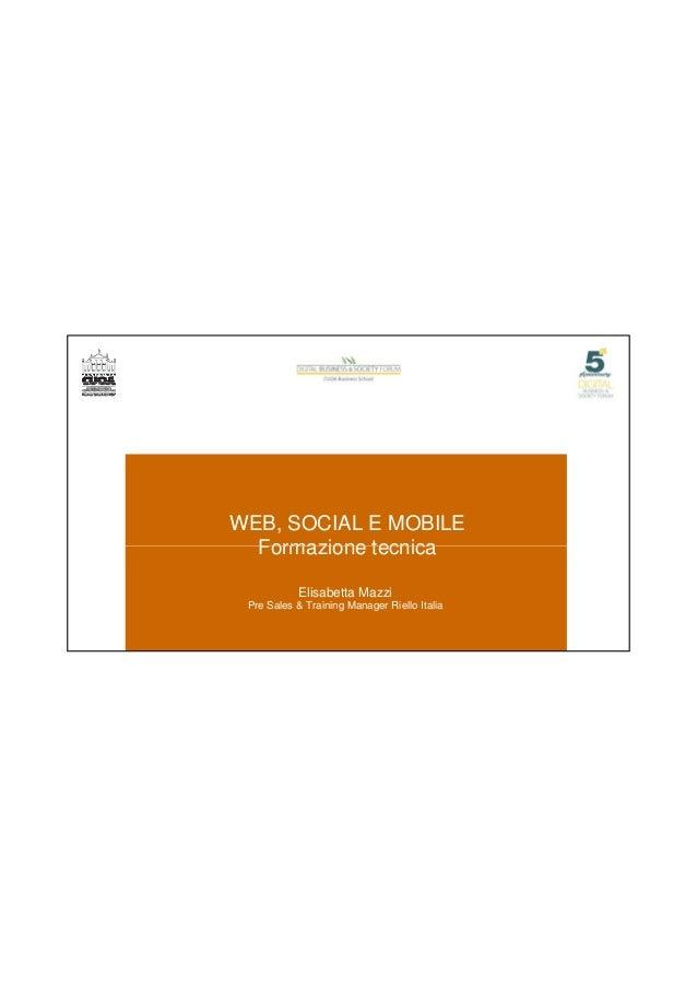 21/06/2016 1 WEB, SOCIAL E MOBILE Formazione tecnicaFormazione tecnica Elisabetta Mazzi Pre Sales & Training Manager Riell...