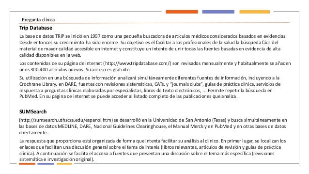 Pregunta clínica Su utilización en una búsqueda de información analizará simultáneamente diferentes fuentes de información...