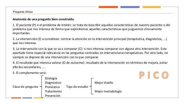 Pregunta clínica Anatomía de una pregunta bien construida 1. El paciente (P) o el problema de interés: se trata de describ...