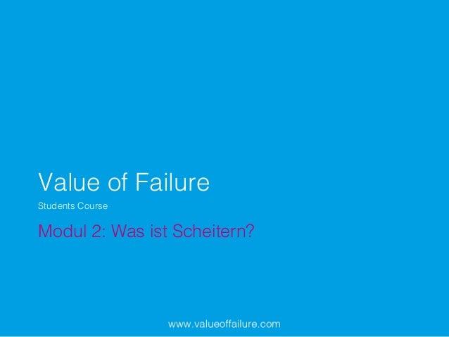 Value of Failure! Modul 2: Was ist Scheitern?! Students Course!
