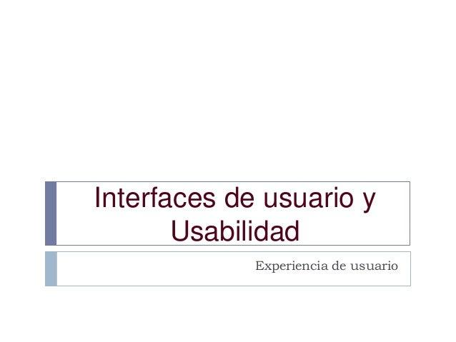 Interfaces de usuario y Usabilidad Experiencia de usuario