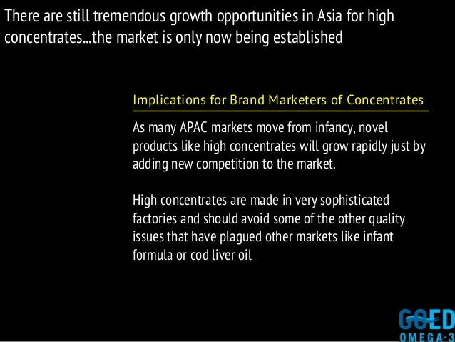 There are still tremendous growth opportunities in Asia for high concentrates...the market is only now being established I...