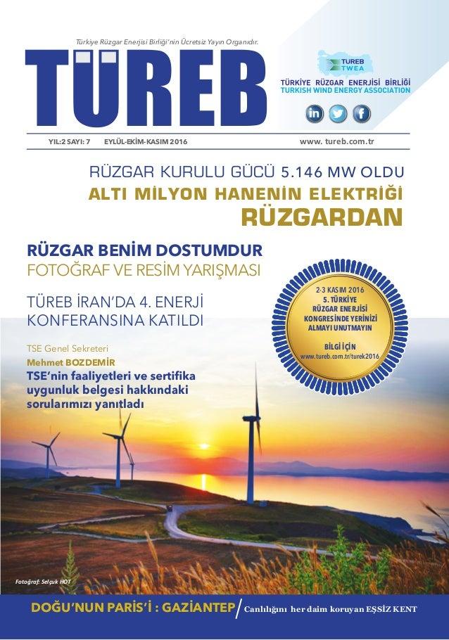 TUREBYIL:2 SAYI: 7 EYLÜL-EKİM-KASIM 2016 Türkiye Rüzgar Enerjisi Birliği'nin Ücretsiz Yayın Organıdır. www. tureb.com.tr A...