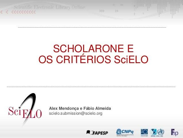 SCHOLARONE E OS CRITÉRIOS SciELO Alex Mendonça e Fábio Almeida scielo.submission@scielo.org