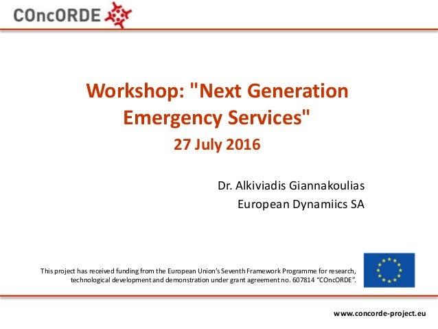 "www.episecc.eu www.concorde-project.eu Dr. Alkiviadis Giannakoulias European Dynamiics SA Workshop: ""Next Generation Emerg..."
