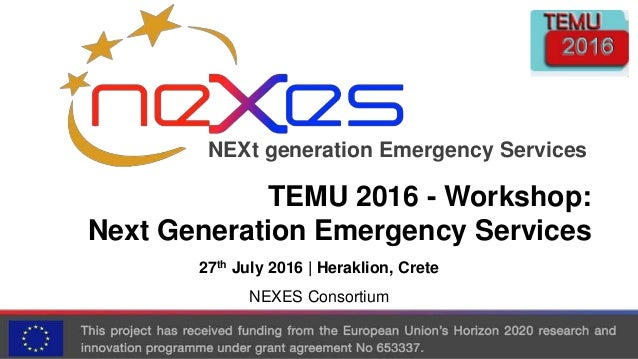 NEXt generation Emergency Services TEMU 2016 - Workshop: Next Generation Emergency Services 27th July 2016 | Heraklion, Cr...