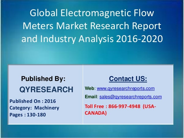 Global Electromagnetic Flow Meters Market Research Report and Industry Analysis 2016-2020 Published By: QYRESEARCH Publish...