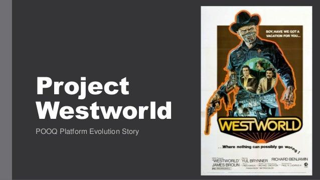 Project Westworld POOQ Platform Evolution Story