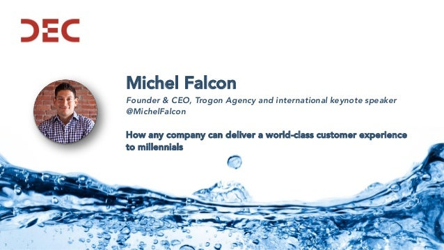 Michel Falcon Founder & CEO, Trogon Agency and international keynote speaker @MichelFalcon How any company can deliver a w...
