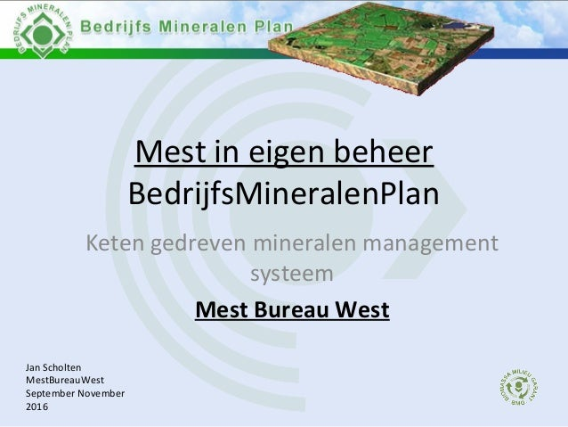 Mest in eigen beheer BedrijfsMineralenPlan Keten gedreven mineralen management systeem Mest Bureau West Jan Scholten MestB...