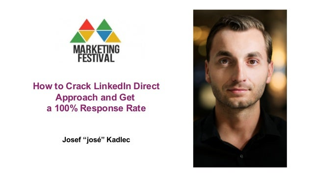 """How to Crack LinkedIn Direct Approach and Get a 100% Response Rate Josef """"josé"""" Kadlec"""