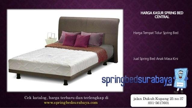 HARGA KASUR SPRING BED CENTRAL Harga Tempat Tidur Spring Bed Jual Spring Bed Anak Masa Kini Cek katalog, harga terbaru dan...
