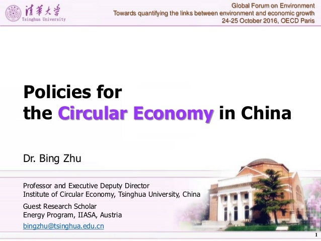Policies for the Circular Economy in China Dr. Bing Zhu Professor and Executive Deputy Director Institute of Circular Econ...