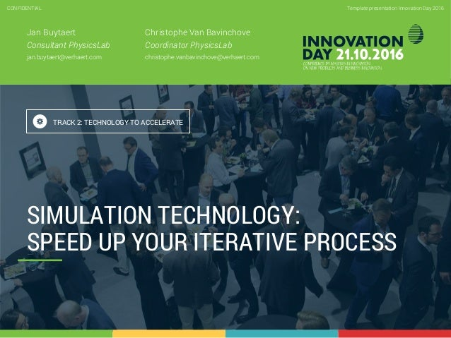 2.3 Simulation technology, speed up your iterative process CONFIDENTIAL 1 Template presentation Innovation Day 2016CONFIDE...