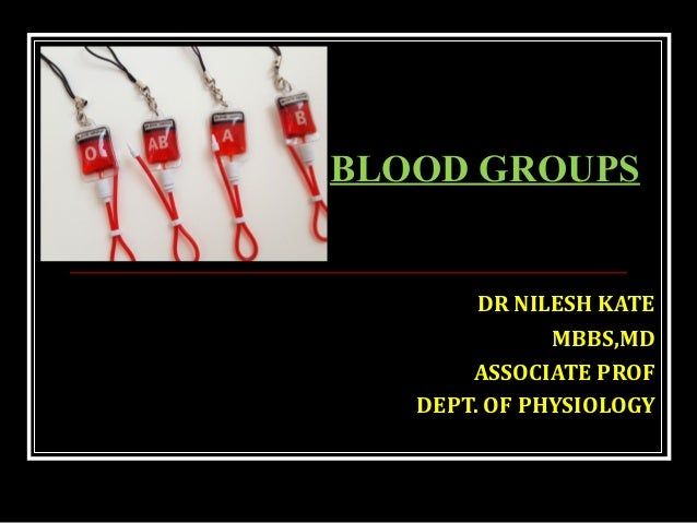 DR NILESH KATE MBBS,MD ASSOCIATE PROF DEPT. OF PHYSIOLOGY BLOOD GROUPS